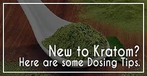 Dosing Tips for New Kratom Users